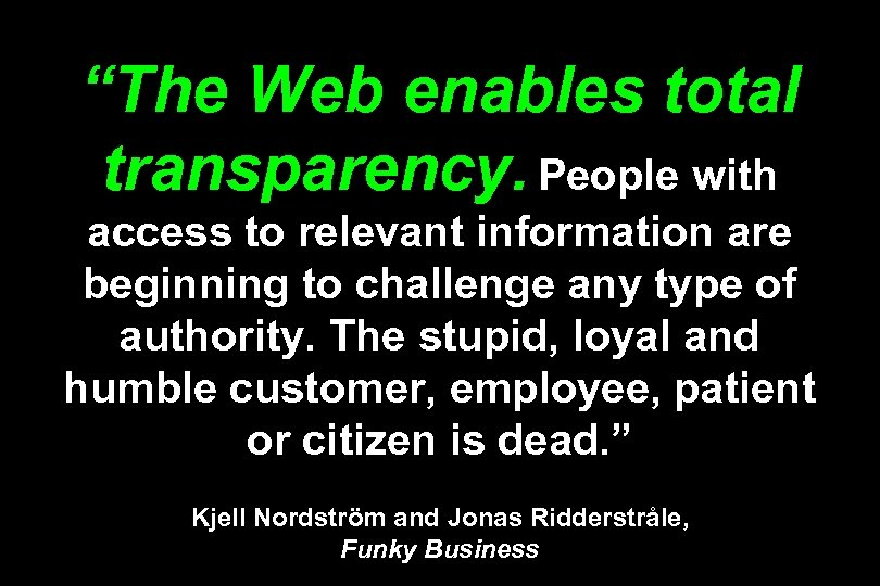 """The Web enables total transparency. People with access to relevant information are beginning to"