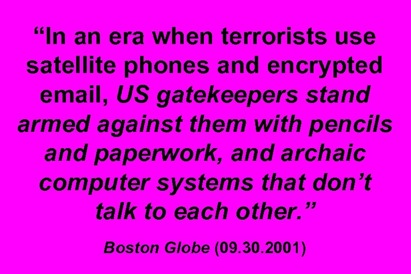 """In an era when terrorists use satellite phones and encrypted email, US gatekeepers stand"