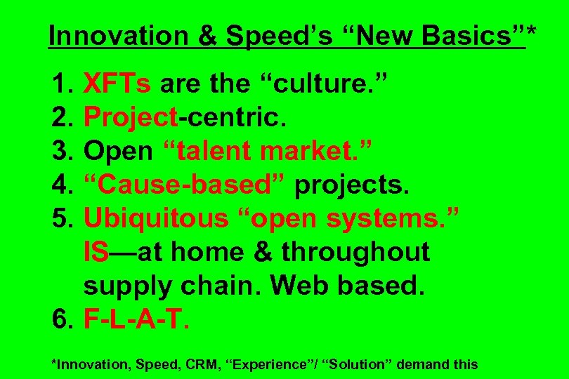 "Innovation & Speed's ""New Basics""* 1. XFTs are the ""culture. "" 2. Project-centric. 3."