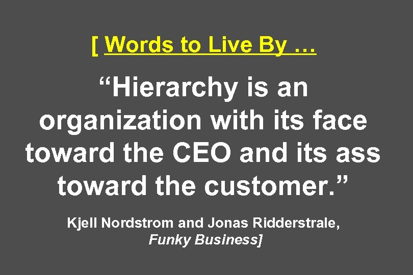 "[ Words to Live By … ""Hierarchy is an organization with its face toward"