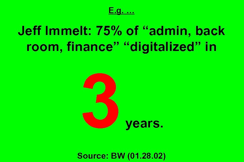 "E. g. … Jeff Immelt: 75% of ""admin, back room, finance"" ""digitalized"" in 3"