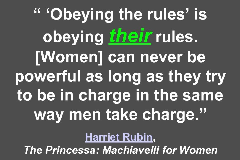 """ 'Obeying the rules' is obeying their rules. [Women] can never be powerful as"