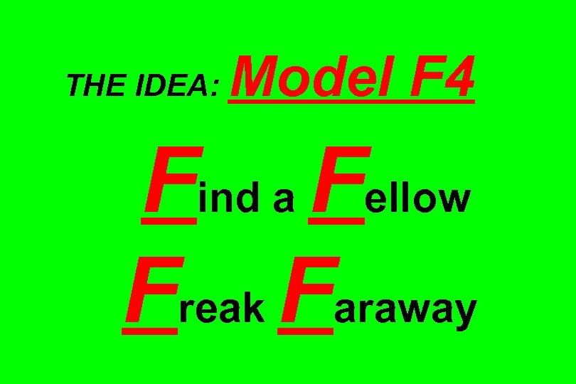 THE IDEA: Model F 4 Find a Fellow Freak Faraway