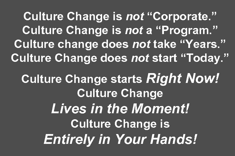 "Culture Change is not ""Corporate. "" Culture Change is not a ""Program. "" Culture"