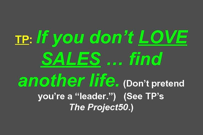 If you don't LOVE SALES … find another life. (Don't pretend TP: you're a