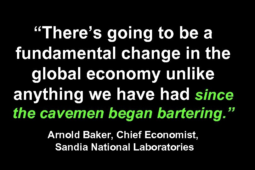 """There's going to be a fundamental change in the global economy unlike anything we"
