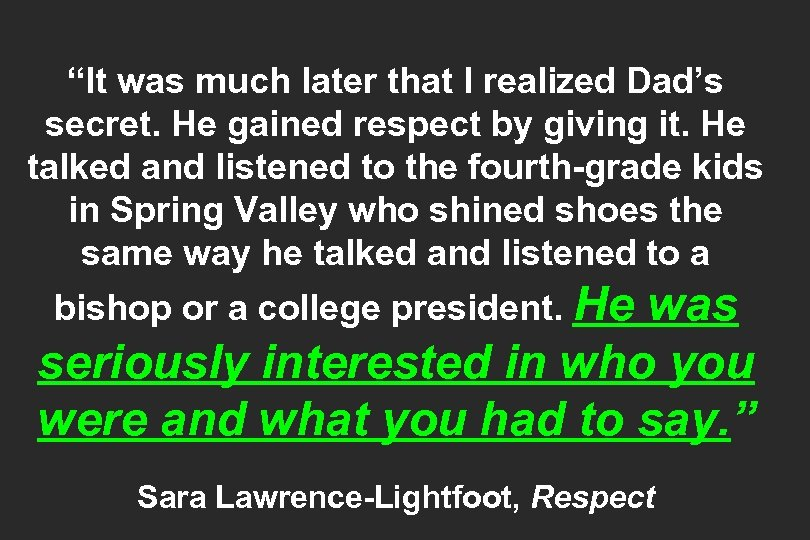 """It was much later that I realized Dad's secret. He gained respect by giving"