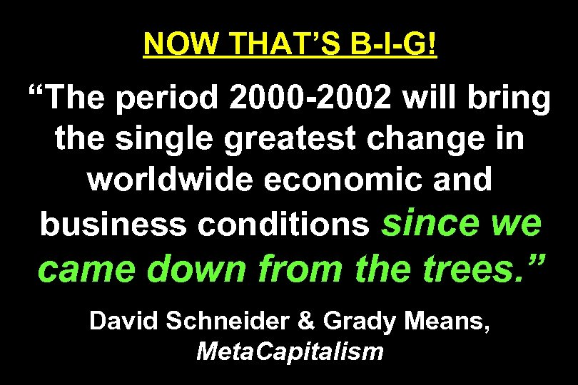 "NOW THAT'S B-I-G! ""The period 2000 -2002 will bring the single greatest change in"