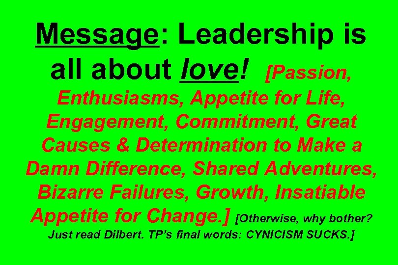 Message: Leadership is all about love! [Passion, Enthusiasms, Appetite for Life, Engagement, Commitment, Great
