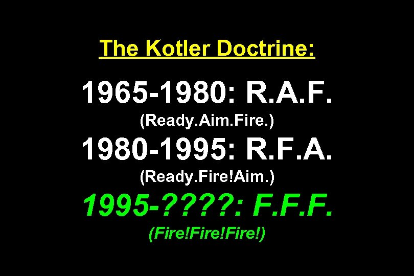 The Kotler Doctrine: 1965 -1980: R. A. F. (Ready. Aim. Fire. ) 1980 -1995: