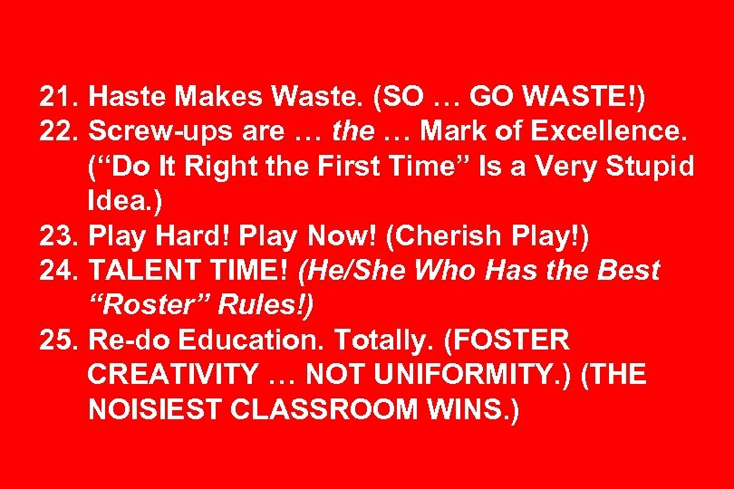 21. Haste Makes Waste. (SO … GO WASTE!) 22. Screw-ups are … the …
