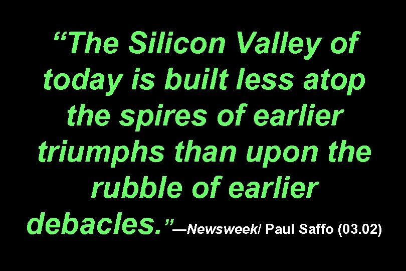 """The Silicon Valley of today is built less atop the spires of earlier triumphs"