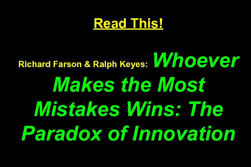 Read This! Whoever Makes the Most Mistakes Wins: The Paradox of Innovation Richard Farson