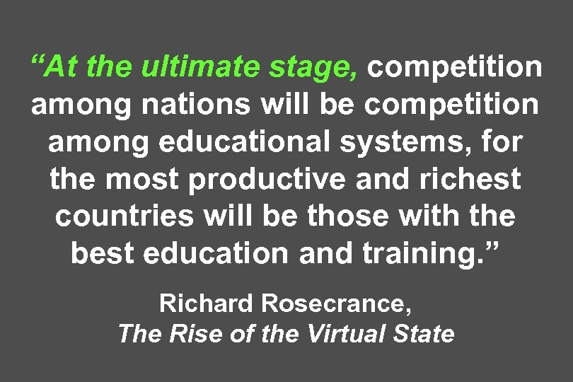 """At the ultimate stage, competition among nations will be competition among educational systems, for"