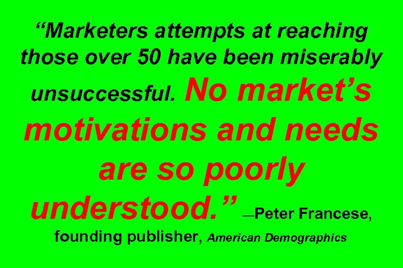 """Marketers attempts at reaching those over 50 have been miserably No market's motivations and"