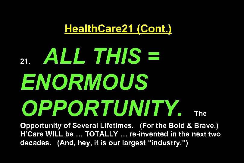 Health. Care 21 (Cont. ) ALL THIS = ENORMOUS OPPORTUNITY. 21. The Opportunity of