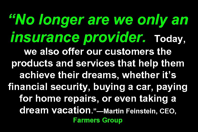 """No longer are we only an insurance provider. Today, we also offer our customers"