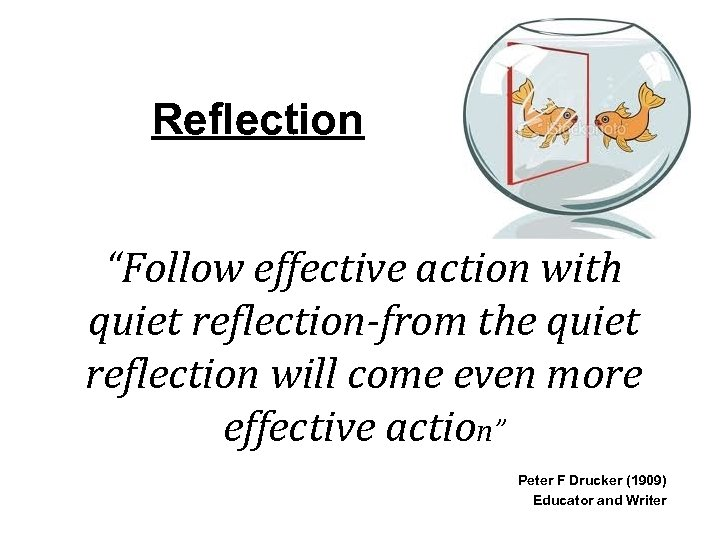"""Reflection """"Follow effective action with quiet reflection-from the quiet reflection will come even more"""