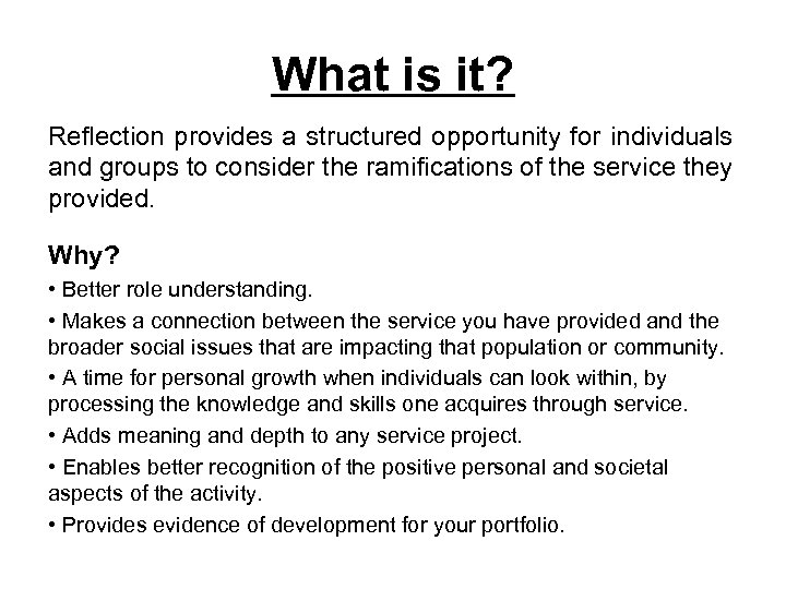 What is it? Reflection provides a structured opportunity for individuals and groups to consider
