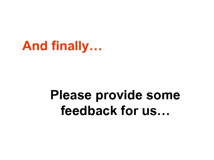 And finally… Please provide some feedback for us…