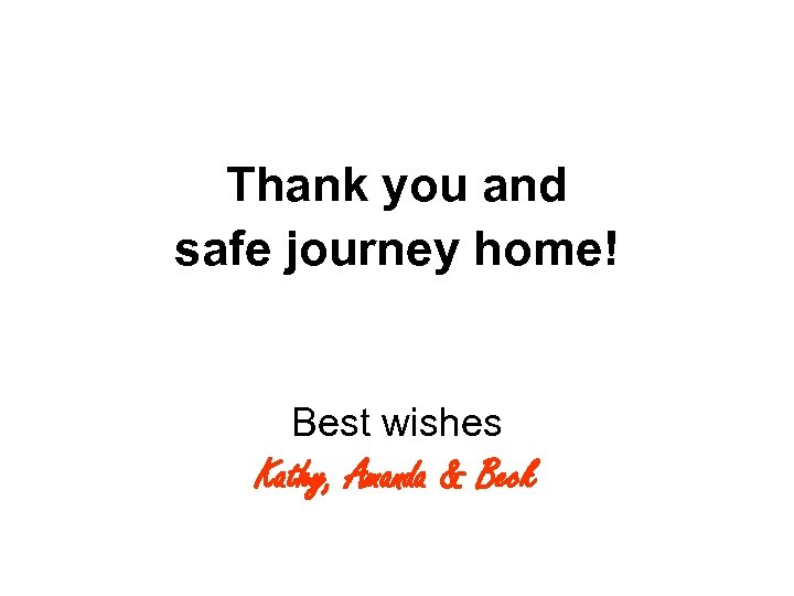 Thank you and safe journey home! Best wishes Kathy, Amanda & Beck