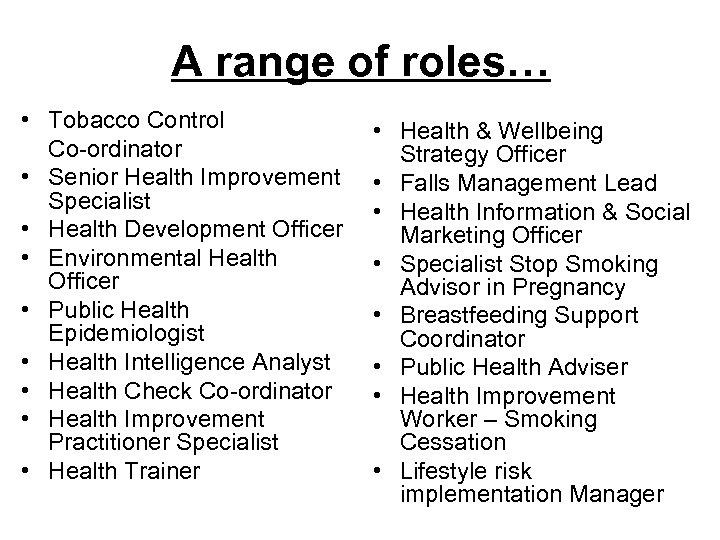 A range of roles… • Tobacco Control Co-ordinator • Senior Health Improvement Specialist •