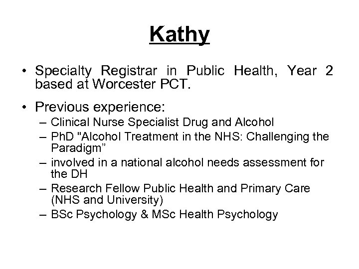 Kathy • Specialty Registrar in Public Health, Year 2 based at Worcester PCT. •