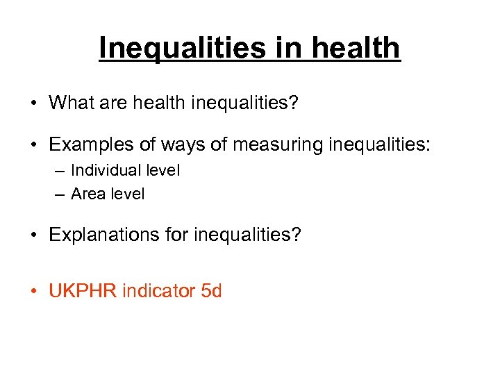 Inequalities in health • What are health inequalities? • Examples of ways of measuring