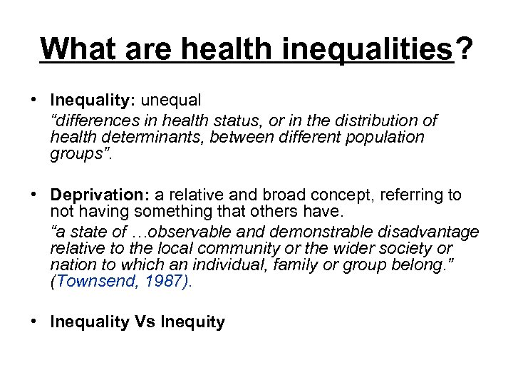 """What are health inequalities? • Inequality: unequal """"differences in health status, or in the"""