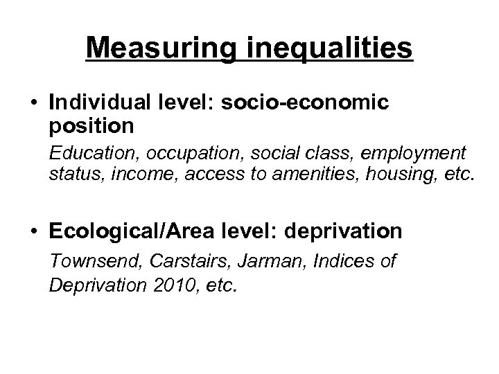 Measuring inequalities • Individual level: socio-economic position Education, occupation, social class, employment status, income,