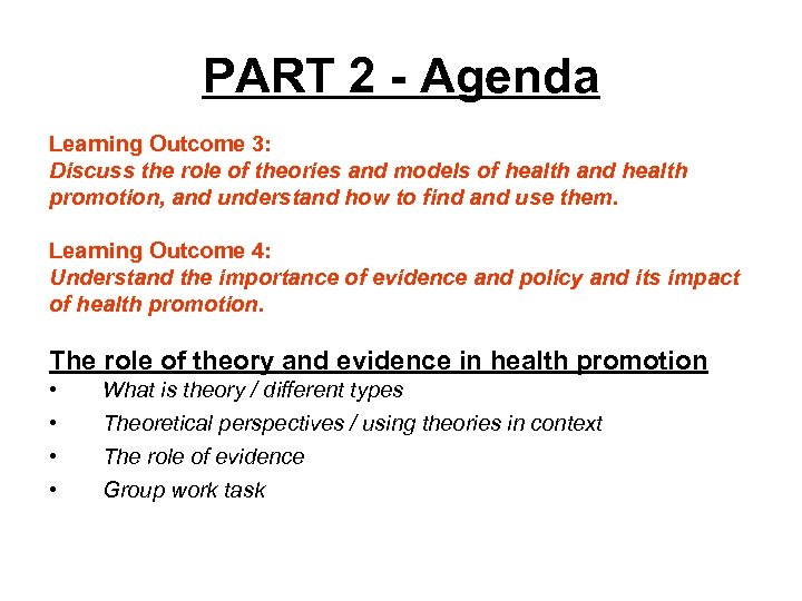 PART 2 - Agenda Learning Outcome 3: Discuss the role of theories and models