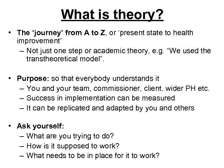 What is theory? • The 'journey' from A to Z, or 'present state to
