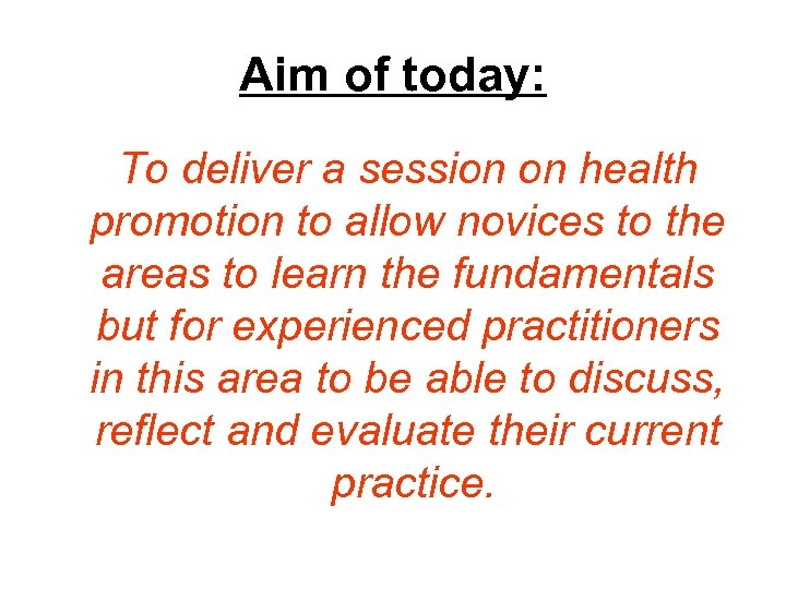 Aim of today: To deliver a session on health promotion to allow novices to