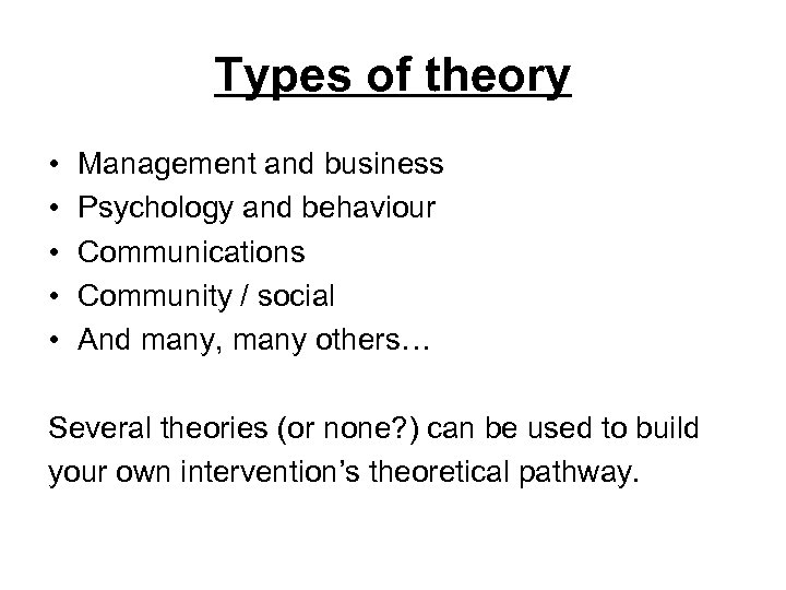 Types of theory • • • Management and business Psychology and behaviour Communications Community