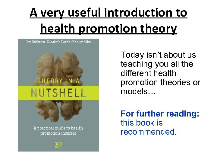 A very useful introduction to health promotion theory Today isn't about us teaching you
