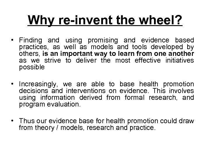 Why re-invent the wheel? • Finding and using promising and evidence based practices, as