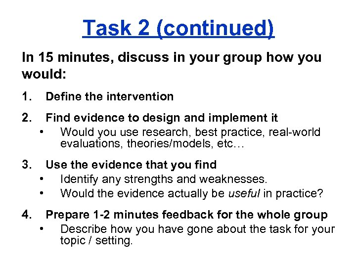 Task 2 (continued) In 15 minutes, discuss in your group how you would: 1.