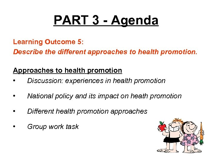 PART 3 - Agenda Learning Outcome 5: Describe the different approaches to health promotion.
