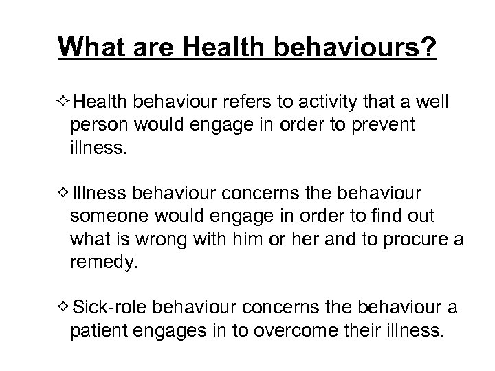 What are Health behaviours? ²Health behaviour refers to activity that a well person would