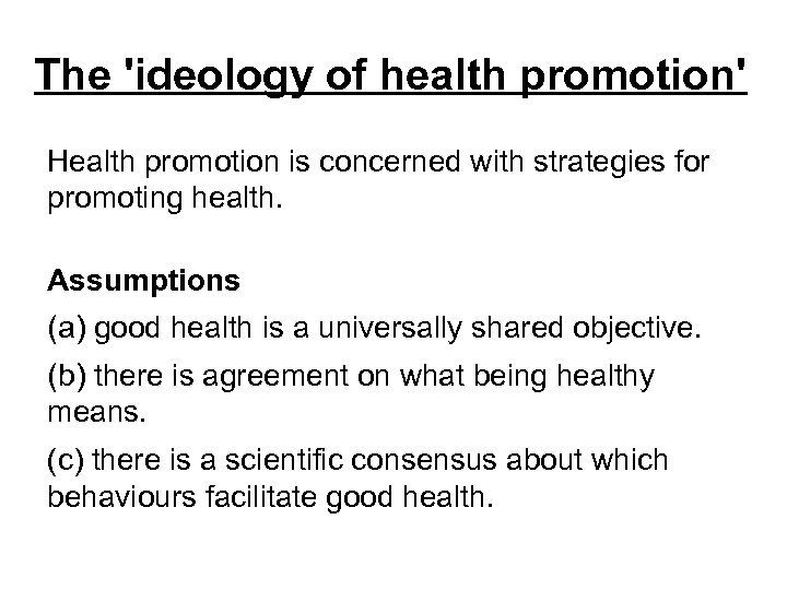 The 'ideology of health promotion' Health promotion is concerned with strategies for promoting health.