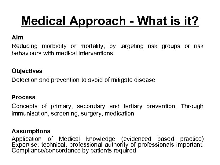 Medical Approach - What is it? Aim Reducing morbidity or mortality, by targeting risk