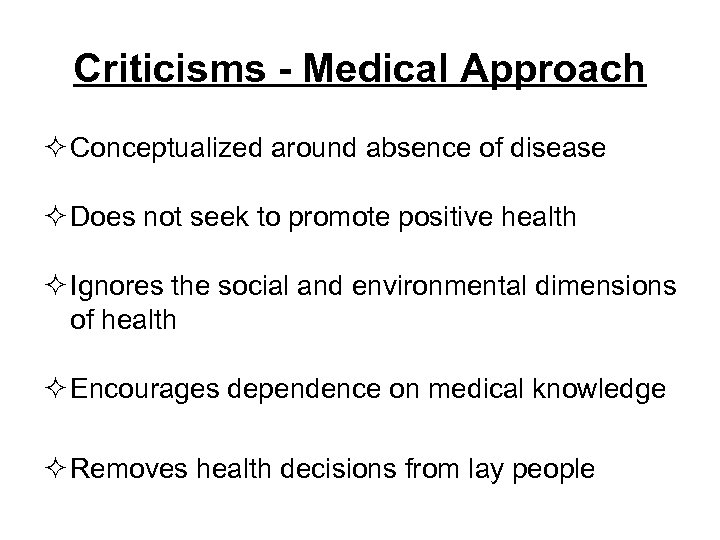 Criticisms - Medical Approach ² Conceptualized around absence of disease ² Does not seek