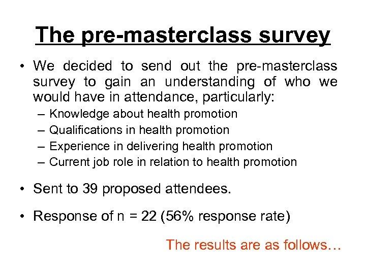 The pre-masterclass survey • We decided to send out the pre-masterclass survey to gain