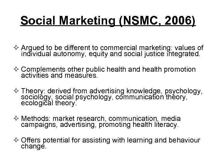 Social Marketing (NSMC, 2006) ² Argued to be different to commercial marketing: values of
