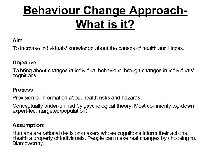 Behaviour Change Approach. What is it? Aim To increase individuals' knowledge about the causes