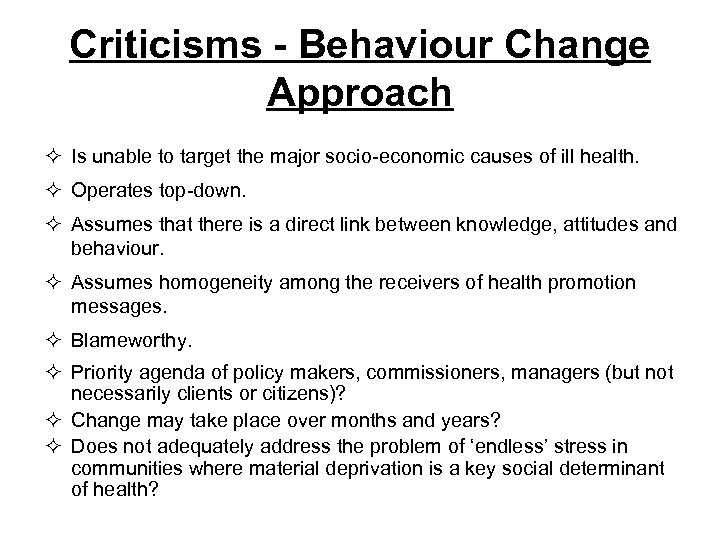 Criticisms - Behaviour Change Approach ² Is unable to target the major socio-economic causes