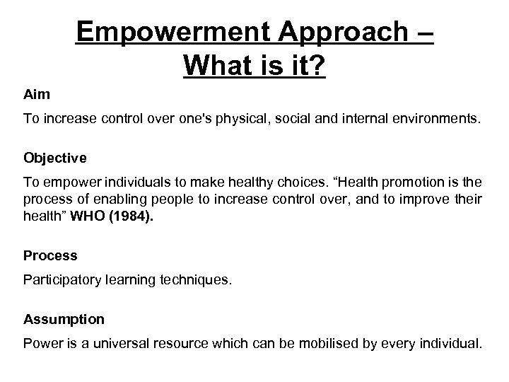 Empowerment Approach – What is it? Aim To increase control over one's physical, social