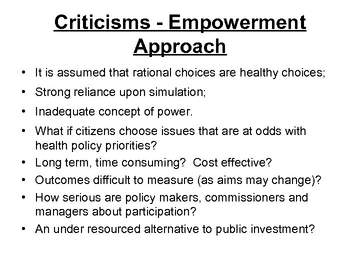 Criticisms - Empowerment Approach • It is assumed that rational choices are healthy choices;