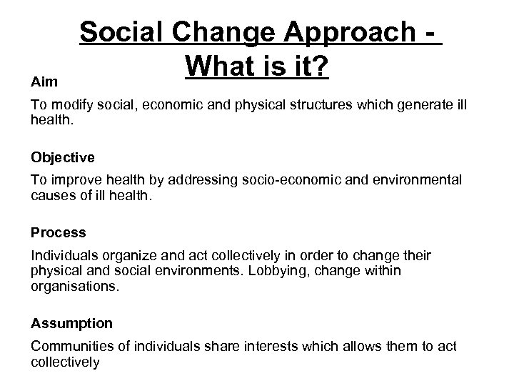 Aim Social Change Approach - What is it? To modify social, economic and physical