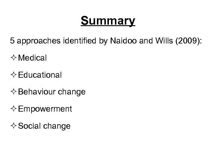 Summary 5 approaches identified by Naidoo and Wills (2009): ² Medical ² Educational ²